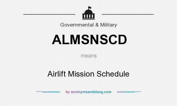 What does ALMSNSCD mean? It stands for Airlift Mission Schedule