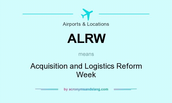 What does ALRW mean? It stands for Acquisition and Logistics Reform Week