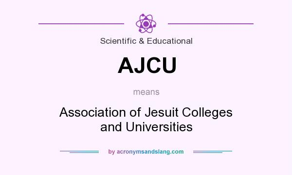 What does AJCU mean? It stands for Association of Jesuit Colleges and Universities