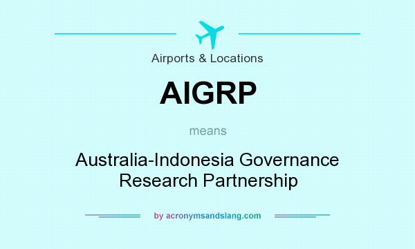 What does AIGRP mean? It stands for Australia-Indonesia Governance Research Partnership