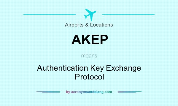 What does AKEP mean? It stands for Authentication Key Exchange Protocol