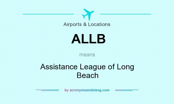 What does ALLB mean? It stands for Assistance League of Long Beach