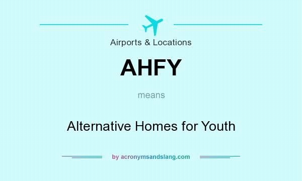 What does AHFY mean? It stands for Alternative Homes for Youth