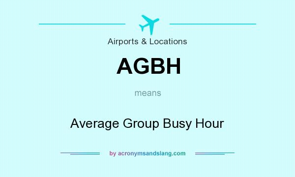 What does AGBH mean? It stands for Average Group Busy Hour