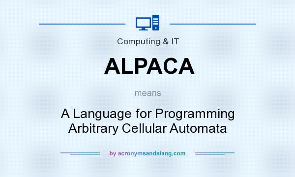 What does ALPACA mean? It stands for A Language for Programming Arbitrary Cellular Automata