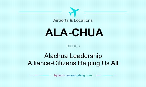 What does ALA-CHUA mean? It stands for Alachua Leadership Alliance-Citizens Helping Us All