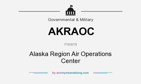 What does AKRAOC mean? It stands for Alaska Region Air Operations Center
