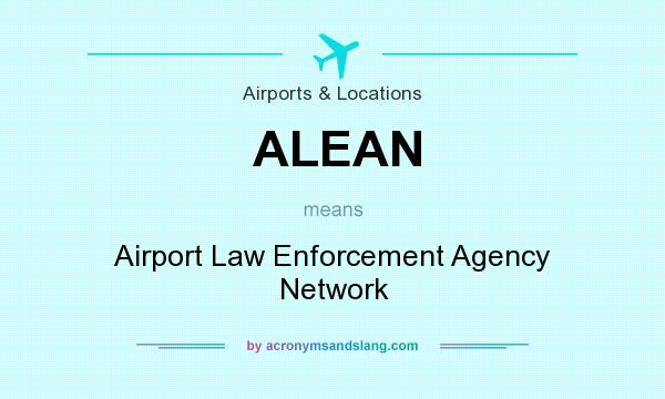 What does ALEAN mean? It stands for Airport Law Enforcement Agency Network
