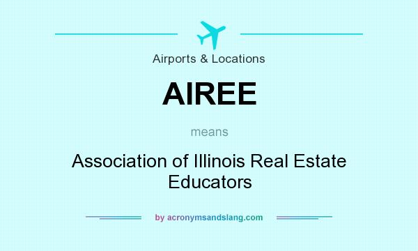 What does AIREE mean? It stands for Association of Illinois Real Estate Educators