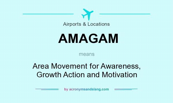 What does AMAGAM mean? It stands for Area Movement for Awareness, Growth Action and Motivation