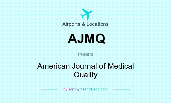 What does AJMQ mean? It stands for American Journal of Medical Quality