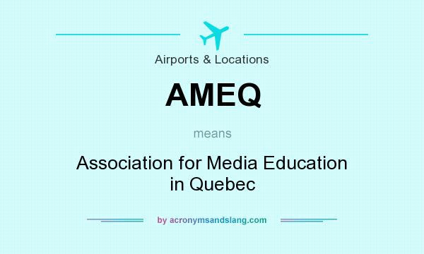 What does AMEQ mean? It stands for Association for Media Education in Quebec