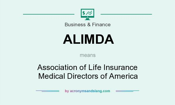 What does ALIMDA mean? It stands for Association of Life Insurance Medical Directors of America