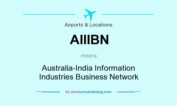 What does AIIIBN mean? It stands for Australia-India Information Industries Business Network