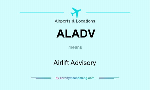 What does ALADV mean? It stands for Airlift Advisory