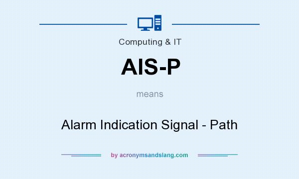 What does AIS-P mean? It stands for Alarm Indication Signal - Path