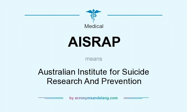 What does AISRAP mean? It stands for Australian Institute for Suicide Research And Prevention