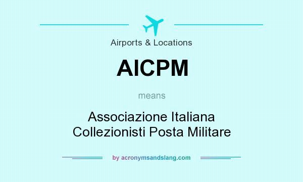 What does AICPM mean? It stands for Associazione Italiana Collezionisti Posta Militare