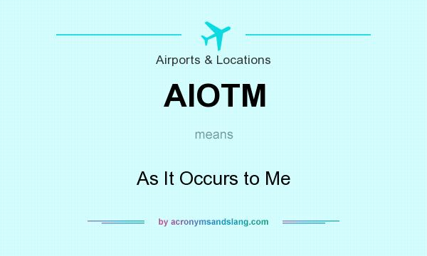 What does AIOTM mean? It stands for As It Occurs to Me