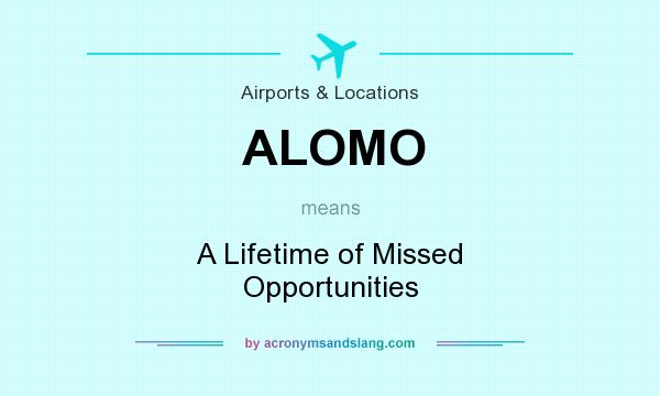 What does ALOMO mean? It stands for A Lifetime of Missed Opportunities
