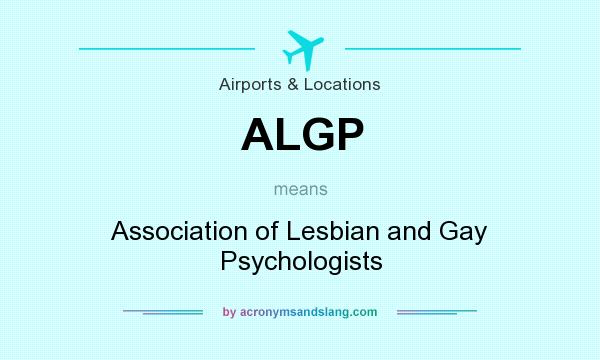 What does ALGP mean? It stands for Association of Lesbian and Gay Psychologists