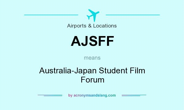 What does AJSFF mean? It stands for Australia-Japan Student Film Forum