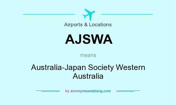 What does AJSWA mean? It stands for Australia-Japan Society Western Australia