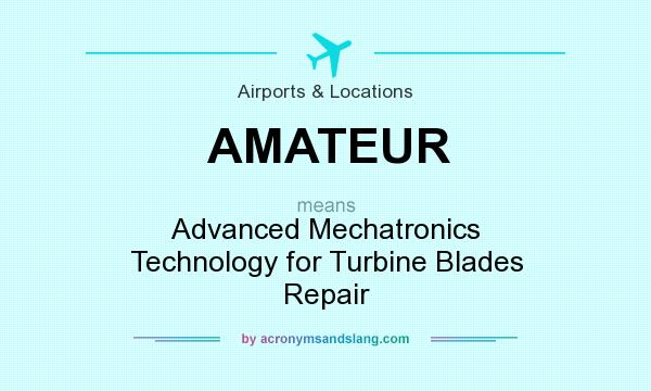 What does AMATEUR mean? It stands for Advanced Mechatronics Technology for Turbine Blades Repair