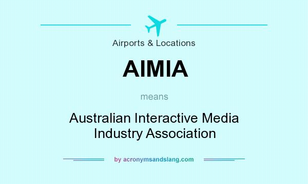 What does AIMIA mean? It stands for Australian Interactive Media Industry Association