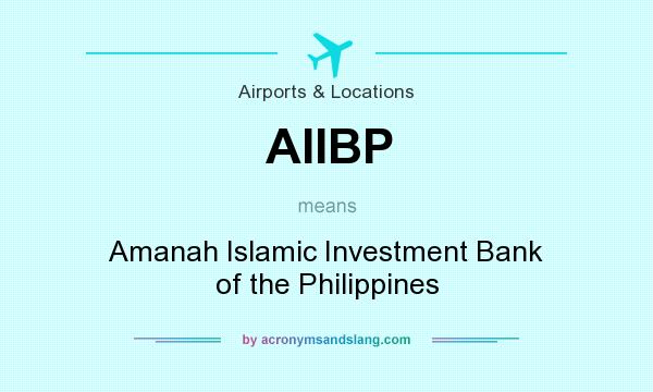 What does AIIBP mean? It stands for Amanah Islamic Investment Bank of the Philippines