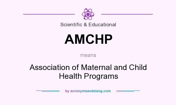 What does AMCHP mean? It stands for Association of Maternal and Child Health Programs