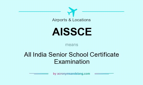 What does AISSCE mean? It stands for All India Senior School Certificate Examination