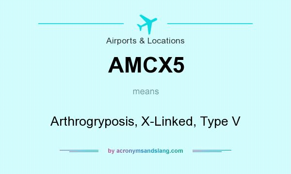 What does AMCX5 mean? It stands for Arthrogryposis, X-Linked, Type V