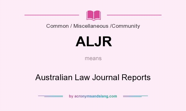 What does ALJR mean? It stands for Australian Law Journal Reports
