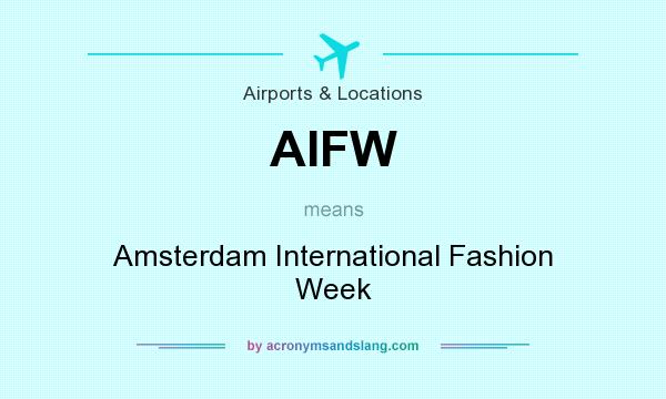 What does AIFW mean? It stands for Amsterdam International Fashion Week