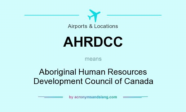 What does AHRDCC mean? It stands for Aboriginal Human Resources Development Council of Canada