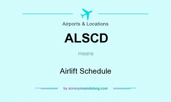 What does ALSCD mean? It stands for Airlift Schedule