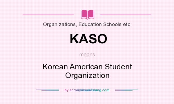 What does KASO mean? It stands for Korean American Student Organization