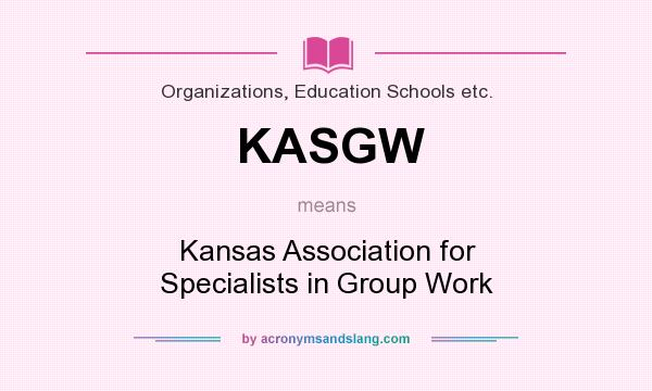 What does KASGW mean? It stands for Kansas Association for Specialists in Group Work