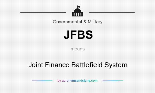 What does JFBS mean? It stands for Joint Finance Battlefield System