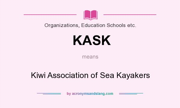 What does KASK mean? It stands for Kiwi Association of Sea Kayakers