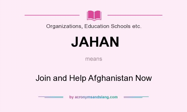 What does JAHAN mean? It stands for Join and Help Afghanistan Now