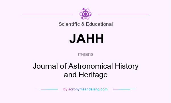 What does JAHH mean? It stands for Journal of Astronomical History and Heritage