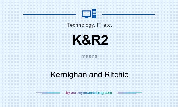What does K&R2 mean? It stands for Kernighan and Ritchie