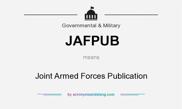 What does JAFPUB mean? It stands for Joint Armed Forces Publication