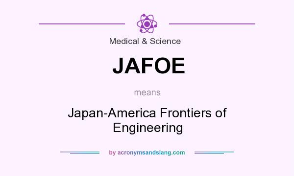 What does JAFOE mean? It stands for Japan-America Frontiers of Engineering