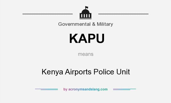 What does KAPU mean? It stands for Kenya Airports Police Unit