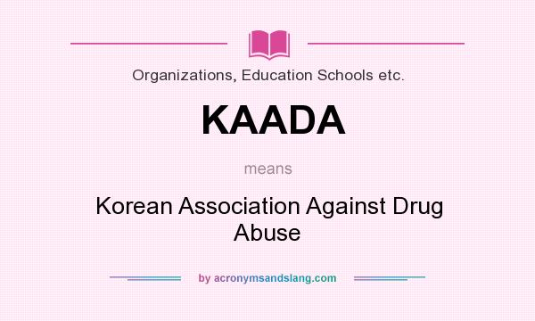 What does KAADA mean? It stands for Korean Association Against Drug Abuse