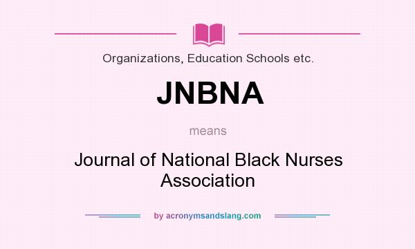 What does JNBNA mean? It stands for Journal of National Black Nurses Association