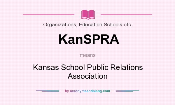 What does KanSPRA mean? It stands for Kansas School Public Relations Association